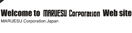 Welcome to MARUESU Corporation Web site